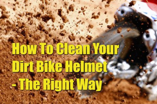How To Clean Your Dirt Bike Helmet - The Right Way